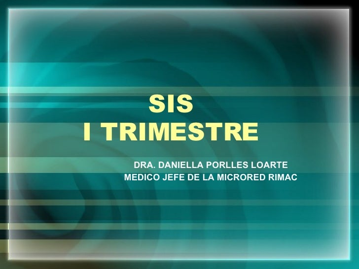 SIS I TRIMESTRE DRA. DANIELLA PORLLES LOARTE MEDICO JEFE DE LA MICRORED RIMAC