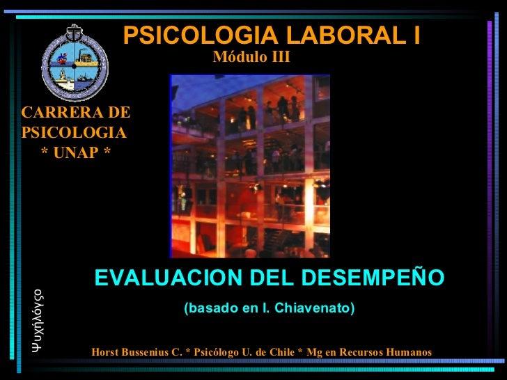 PSICOLOGIA LABORAL I EVALUACION DEL DESEMPEÑO (basado en I. Chiavenato) Ψυχήλόγςο Horst Bussenius C. * Psicólogo U. de Chi...