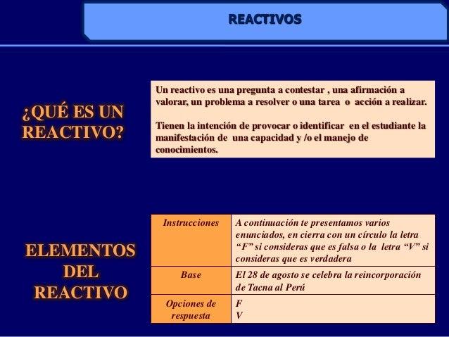 REACTIVOSUn reactivo es una pregunta a contestar , una afirmación avalorar, un problema a resolver o una tarea o acción a ...