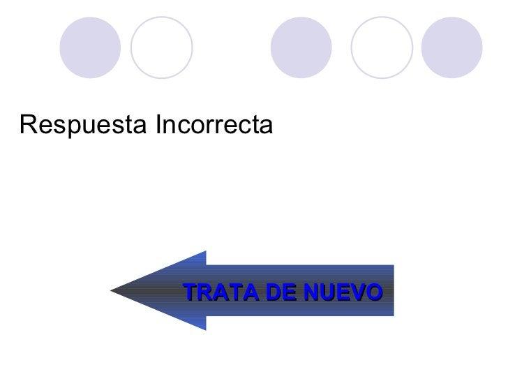 Respuesta Incorrecta TRATA DE NUEVO