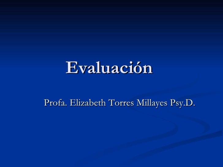 Evaluación  Profa. Elizabeth Torres Millayes Psy.D.