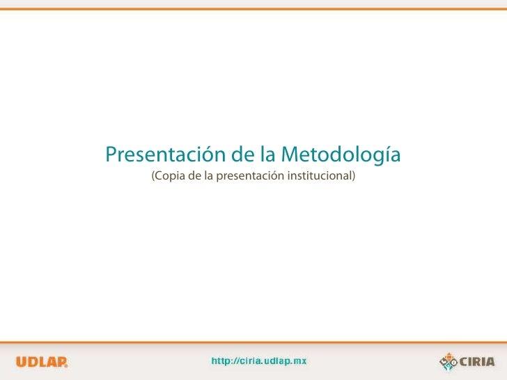 Presentación de la Metodología    (Copia de la presentación institucional)