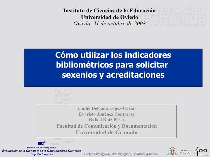 Emilio Delgado López-Cózar  Evaristo Jiménez Contreras Rafael Ruiz Pérez Facultad de Comunicación y Documentación Universi...