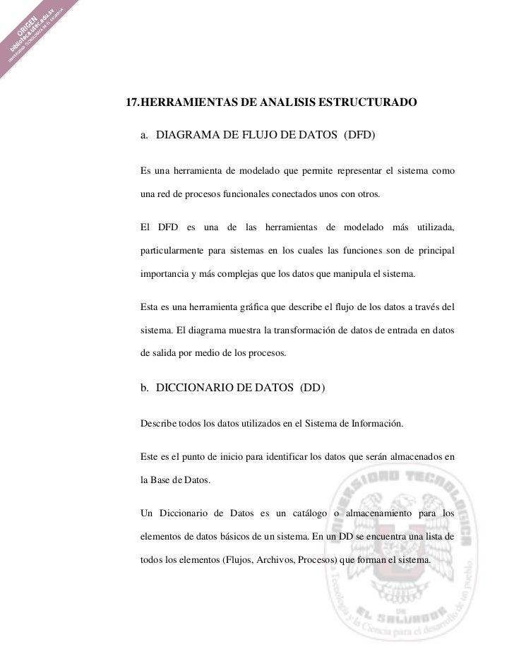 17. HERRAMIENTAS DE ANALISIS ESTRUCTURADO  a. DIAGRAMA DE FLUJO DE DATOS (DFD)  Es una herramienta de modelado que permite...