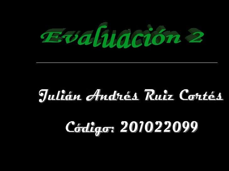 Julián Andrés Ruiz Cortés Código: 201022099