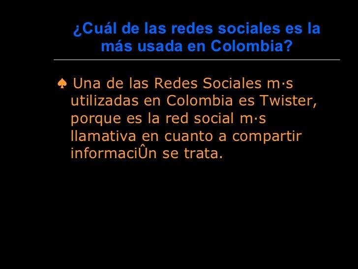¿Cuál de las redes sociales es la más usada en Colombia? <ul><li>♠  Una de las Redes Sociales más utilizadas en Colombia e...
