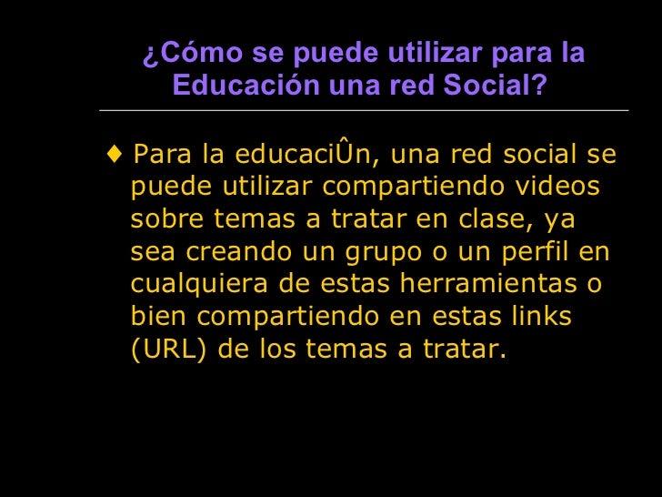 ¿ Cómo se puede utilizar para la Educación una red Social?   <ul><li>♦  Para la educación, una red social se puede utiliza...