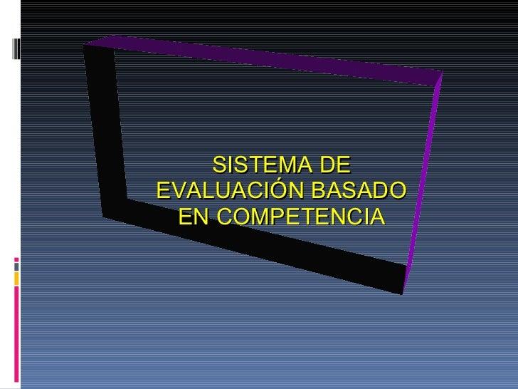 SISTEMA DE EVALUACIÓN BASADO EN COMPETENCIA