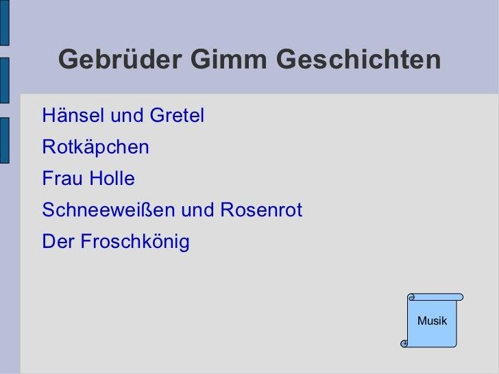 Gebrüder Gimm Geschichten <ul><li>Hänsel und Gretel