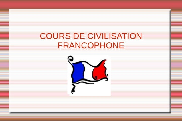 COURS DE CIVILISATIONCOURS DE CIVILISATION   FRANCOPHONE   FRANCOPHONE