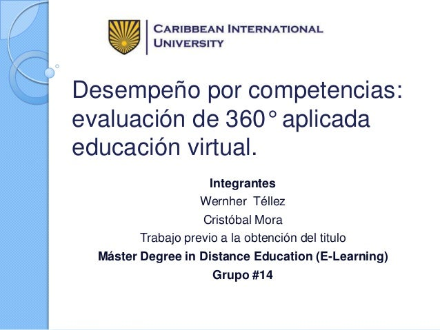 Desempeño por competencias: evaluación de 360° aplicada educación virtual. Integrantes Wernher Téllez Cristóbal Mora Traba...