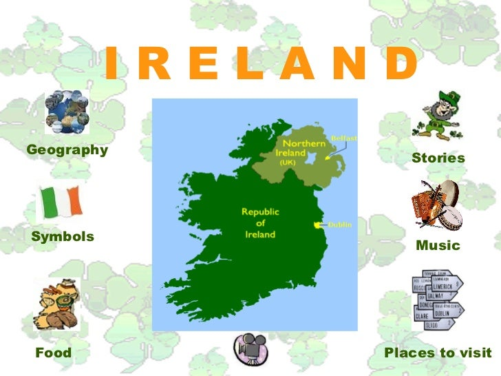 IRELANDGeography                   StoriesSymbols                    Music Food           Places to visit