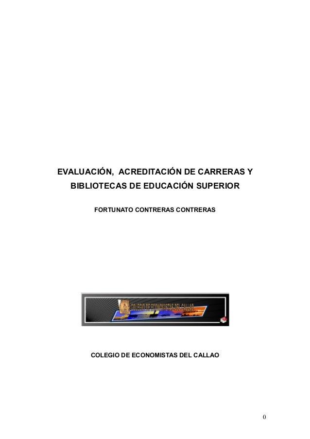 EVALUACIÓN, ACREDITACIÓN DE CARRERAS Y BIBLIOTECAS DE EDUCACIÓN SUPERIOR FORTUNATO CONTRERAS CONTRERAS COLEGIO DE ECONOMIS...