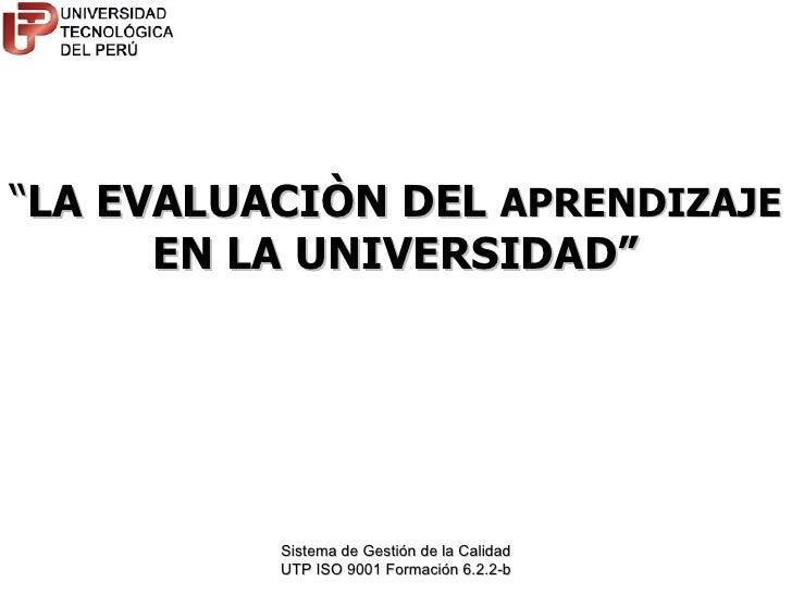 """"""" LA EVALUACIÒN DEL  APRENDIZAJE  EN LA UNIVERSIDAD"""""""