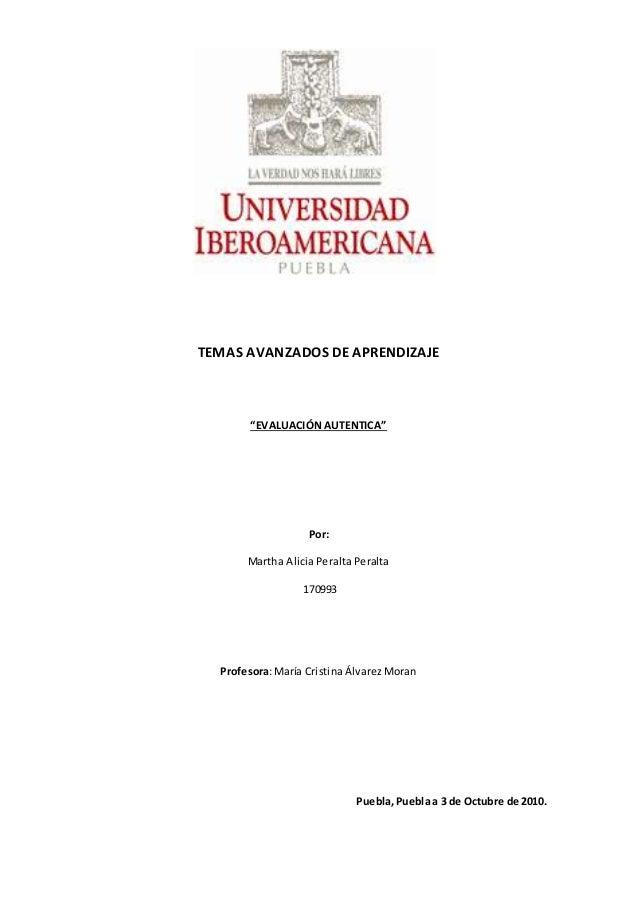 """TEMAS AVANZADOS DE APRENDIZAJE """"EVALUACIÓN AUTENTICA"""" Por: Martha Alicia Peralta Peralta 170993 Profesora: María Cristina ..."""