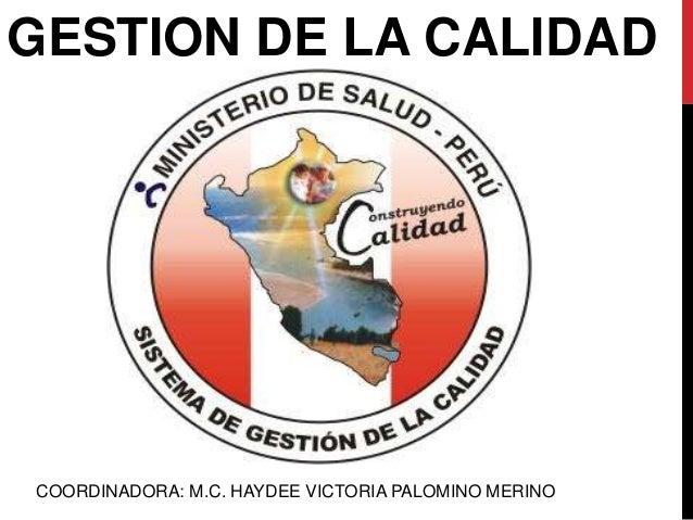 GESTION DE LA CALIDAD COORDINADORA: M.C. HAYDEE VICTORIA PALOMINO MERINO