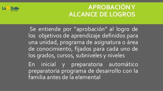 """APROBACIÓN Y               ALCANCE DE LOGROS Se entiende por """"aprobación"""" al logro delos objetivos de aprendizaje definido..."""