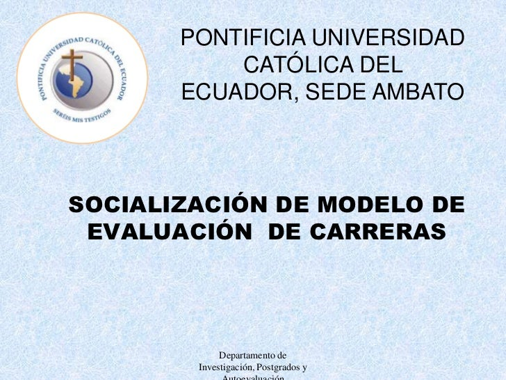 Departamento de Investigación, Postgrados y Autoevaluación<br />PONTIFICIA UNIVERSIDAD CATÓLICA DEL ECUADOR, SEDE AMBATO<b...