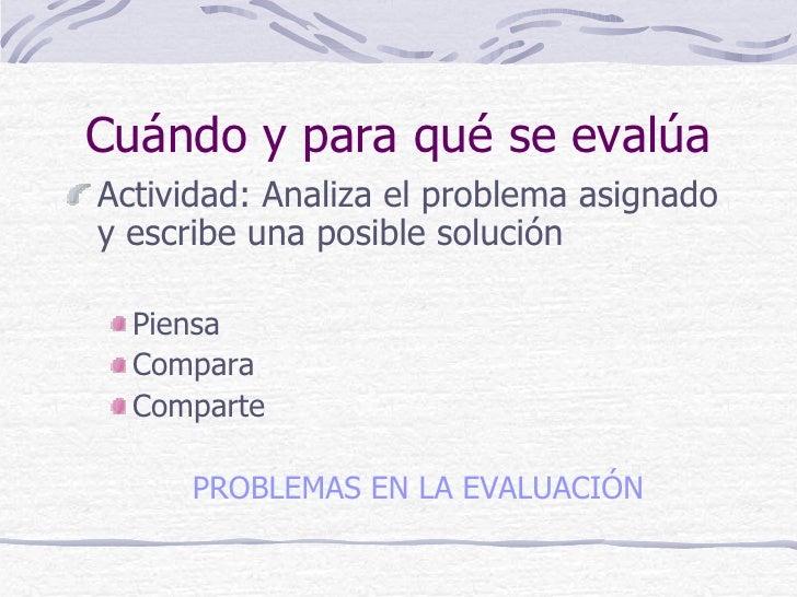 Cuándo y para qué se evalúaActividad: Analiza el problema asignadoy escribe una posible solución  Piensa  Compara  Compart...