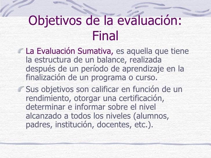 Objetivos de la evaluación:           FinalLa Evaluación Sumativa, es aquella que tienela estructura de un balance, realiz...