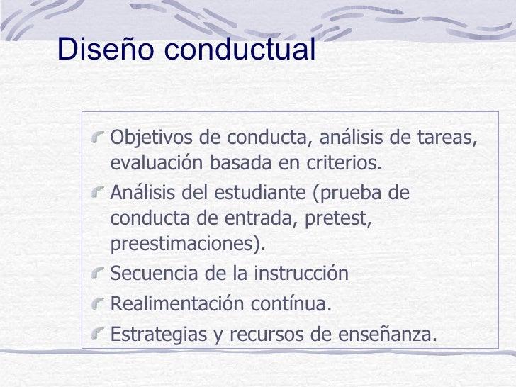 Diseño conductual   Objetivos de conducta, análisis de tareas,   evaluación basada en criterios.   Análisis del estudiante...