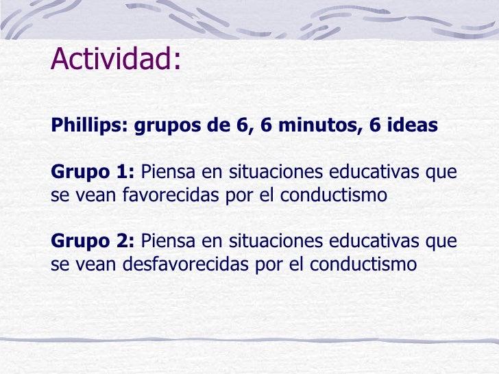 Actividad:Phillips: grupos de 6, 6 minutos, 6 ideasGrupo 1: Piensa en situaciones educativas quese vean favorecidas por el...
