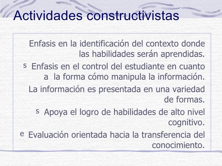 Actividades constructivistas   Enfasis en la identificación del contexto donde                 las habilidades serán apren...