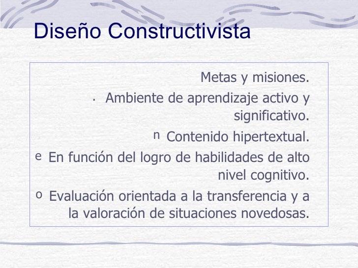 Diseño Constructivista                           Metas y misiones.         . Ambiente de aprendizaje activo y             ...