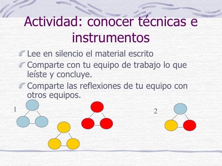 Actividad: conocer técnicas e            instrumentos    Lee en silencio el material escrito    Comparte con tu equipo de ...