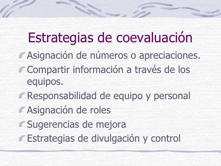 Estrategias de coevaluaciónAsignación de números o apreciaciones.Compartir información a través de losequipos.Responsabili...
