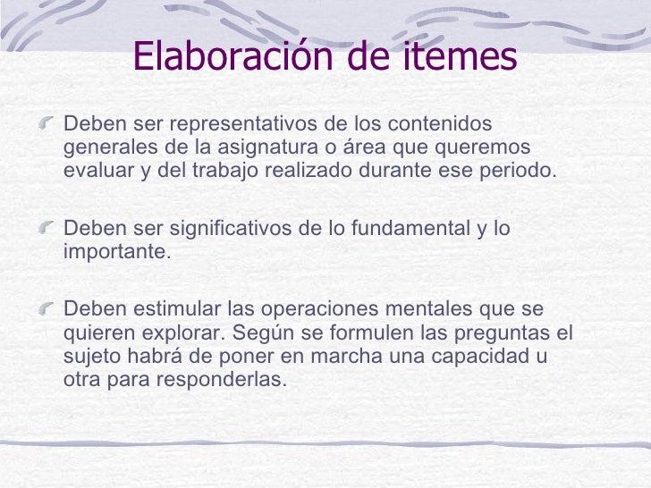 Elaboración de itemesDeben ser representativos de los contenidosgenerales de la asignatura o área que queremosevaluar y de...