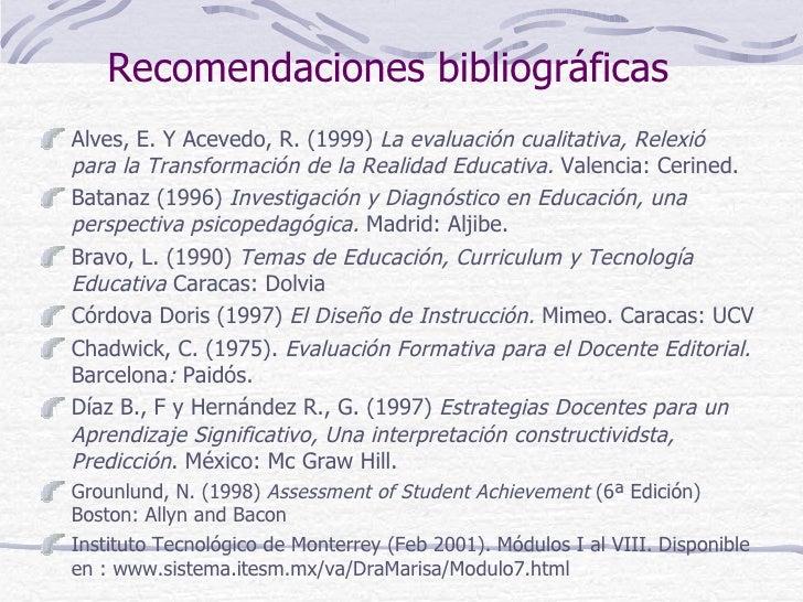 Recomendaciones bibliográficasAlves, E. Y Acevedo, R. (1999) La evaluación cualitativa, Relexiópara la Transformación de l...