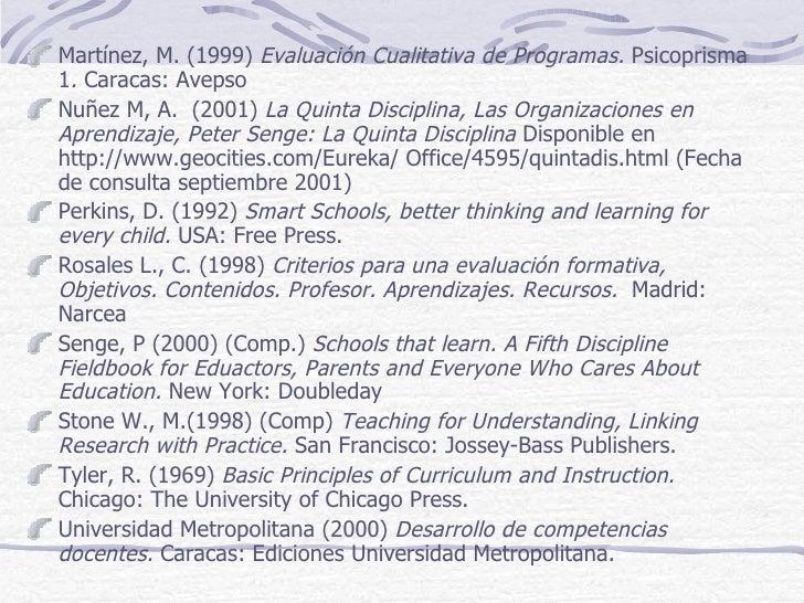 Martínez, M. (1999) Evaluación Cualitativa de Programas. Psicoprisma1. Caracas: AvepsoNuñez M, A. (2001) La Quinta Discipl...