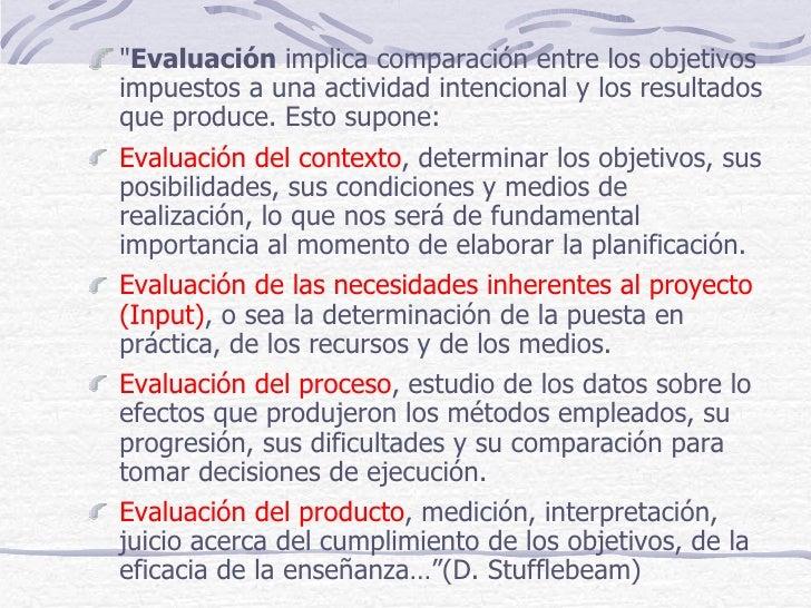 """""""Evaluación implica comparación entre los objetivosimpuestos a una actividad intencional y los resultadosque produce. Esto..."""