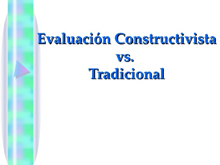 Evaluación Constructivista vs.  Tradicional
