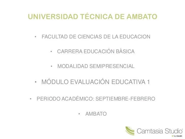 UNIVERSIDAD TÉCNICA DE AMBATO • FACULTAD DE CIENCIAS DE LA EDUCACION      • CARRERA EDUCACIÓN BÀSICA      • MODALIDAD SEMI...