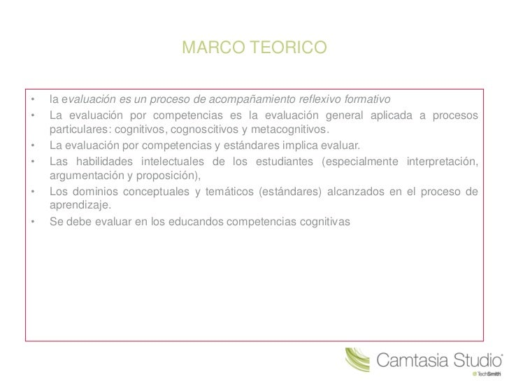 MARCO TEORICO•   la evaluación es un proceso de acompañamiento reflexivo formativo•   La evaluación por competencias es la...