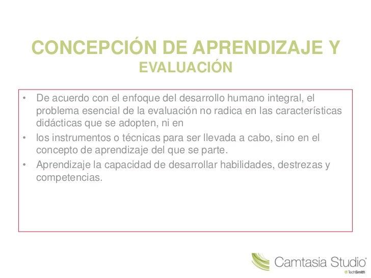 CONCEPCIÓN DE APRENDIZAJE Y                         EVALUACIÓN• De acuerdo con el enfoque del desarrollo humano integral, ...
