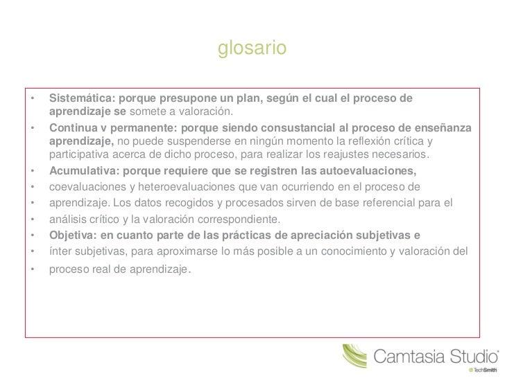 glosario•   Sistemática: porque presupone un plan, según el cual el proceso de    aprendizaje se somete a valoración.•   C...