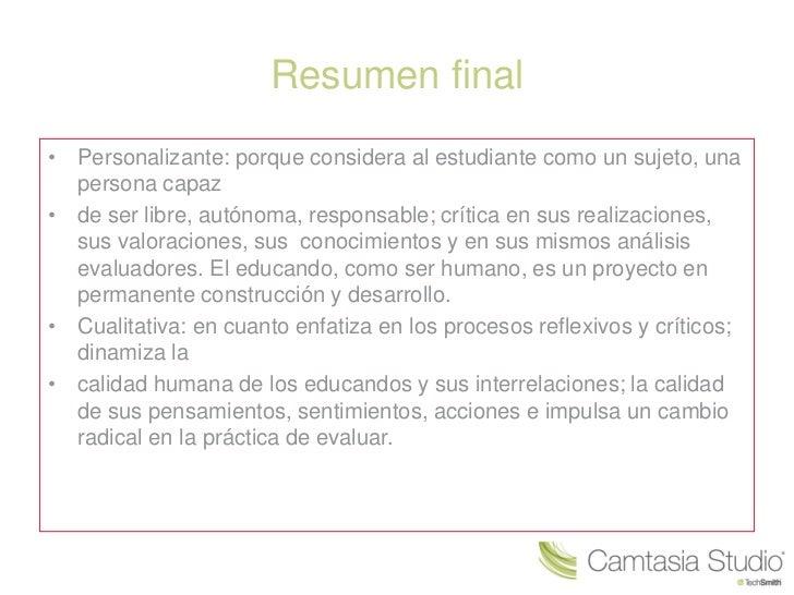 Resumen final• Personalizante: porque considera al estudiante como un sujeto, una  persona capaz• de ser libre, autónoma, ...