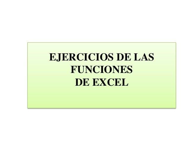 EJERCICIOS DE LAS FUNCIONES DE EXCEL