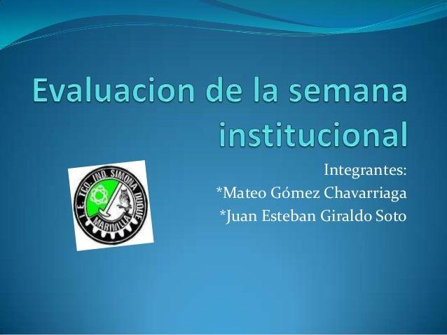 Integrantes: *Mateo Gómez Chavarriaga *Juan Esteban Giraldo Soto