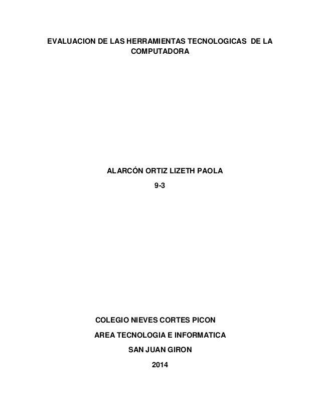 EVALUACION DE LAS HERRAMIENTAS TECNOLOGICAS DE LA COMPUTADORA  ALARCÓN ORTIZ LIZETH PAOLA 9-3  COLEGIO NIEVES CORTES PICON...