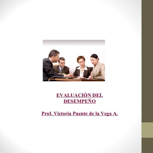 EVALUACIÓN DEL        DESEMPEÑOProf. Victoria Puente de la Vega A.