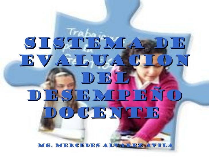SISTEMA DE EVALUACION DEL DESEMPEÑO DOCENTE   Mg. Mercedes alvarez avila