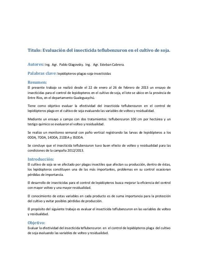 Titulo: Evaluación del insecticida teflubenzuron en el cultivo de soja. Autores: Ing. Agr. Pablo Glagovsky. Ing. Agr. Este...
