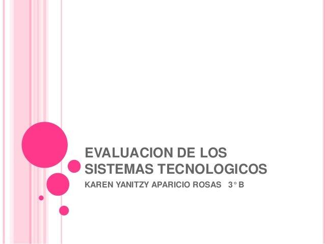 EVALUACION DE LOS SISTEMAS TECNOLOGICOS KAREN YANITZY APARICIO ROSAS 3° B