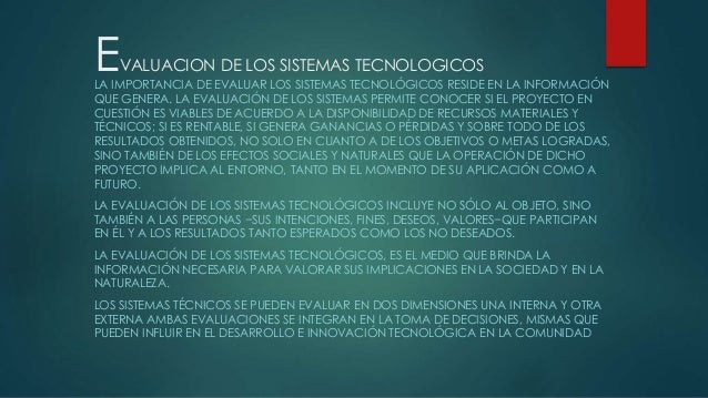EVALUACION DE LOS SISTEMAS TECNOLOGICOS LA IMPORTANCIA DE EVALUAR LOS SISTEMAS TECNOLÓGICOS RESIDE EN LA INFORMACIÓN QUE G...