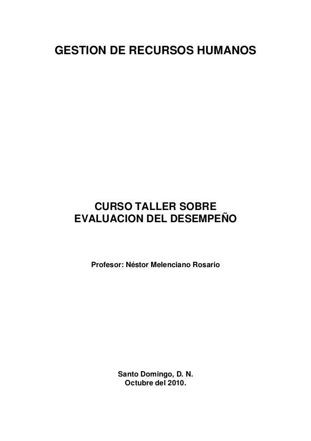 GESTION DE RECURSOS HUMANOS CURSO TALLER SOBRE EVALUACION DEL DESEMPEÑO Profesor: Néstor Melenciano Rosario Santo Domingo,...
