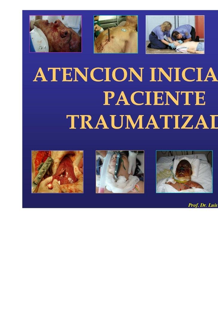 ATENCION INICIAL DEL     PACIENTE  TRAUMATIZADO            Prof. Dr. Luis del Rio Diez – H.E.C.A. 2009